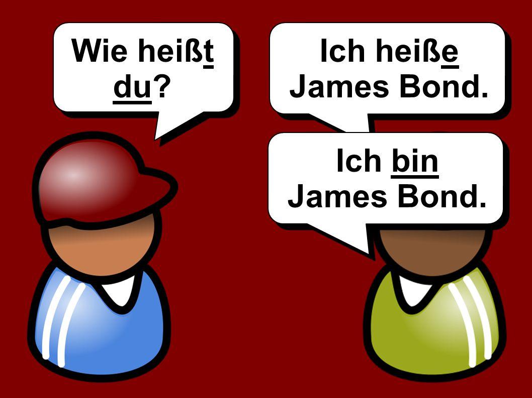 Wie heißt du Ich heiße James Bond. Ich bin James Bond.
