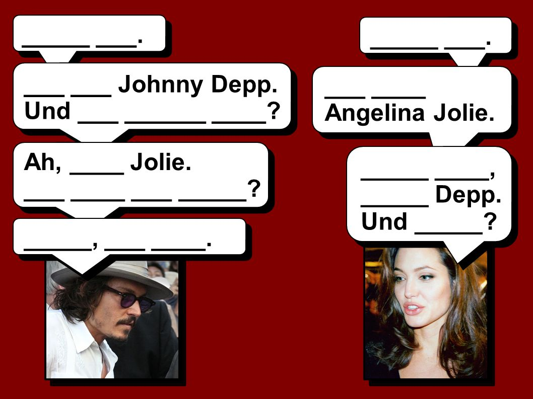 _____ ___. _____ ___. ___ ___ Johnny Depp. Und ___ ______ ____ ___ ____ Angelina Jolie. Ah, ____ Jolie.