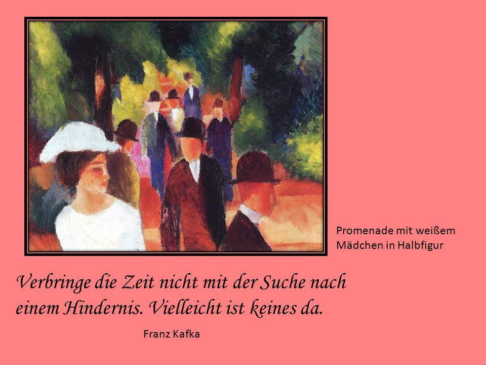 Promenade mit weißem Mädchen in Halbfigur. Franz Kafka. Verbringe die Zeit nicht mit der Suche nach einem Hindernis. Vielleicht ist keines da.