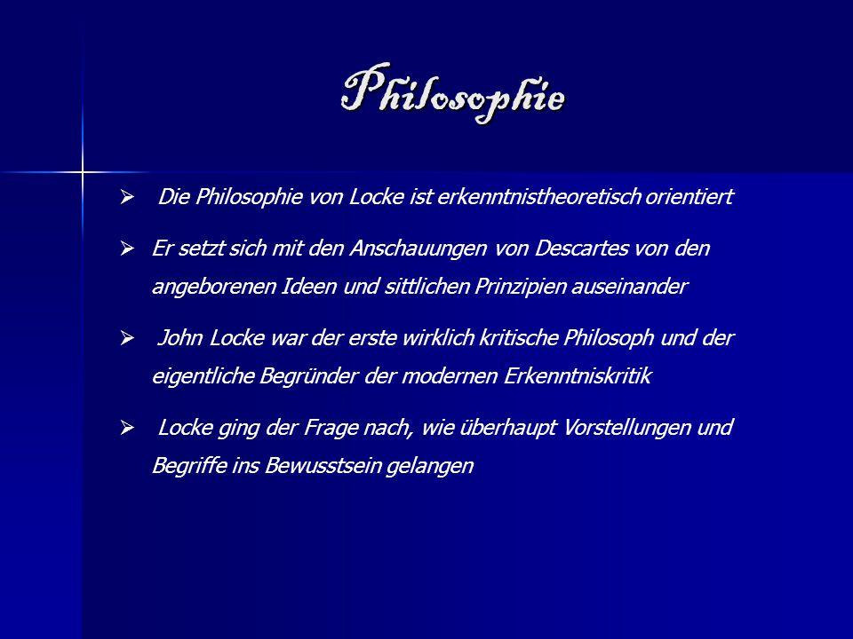 Philosophie Die Philosophie von Locke ist erkenntnistheoretisch orientiert.