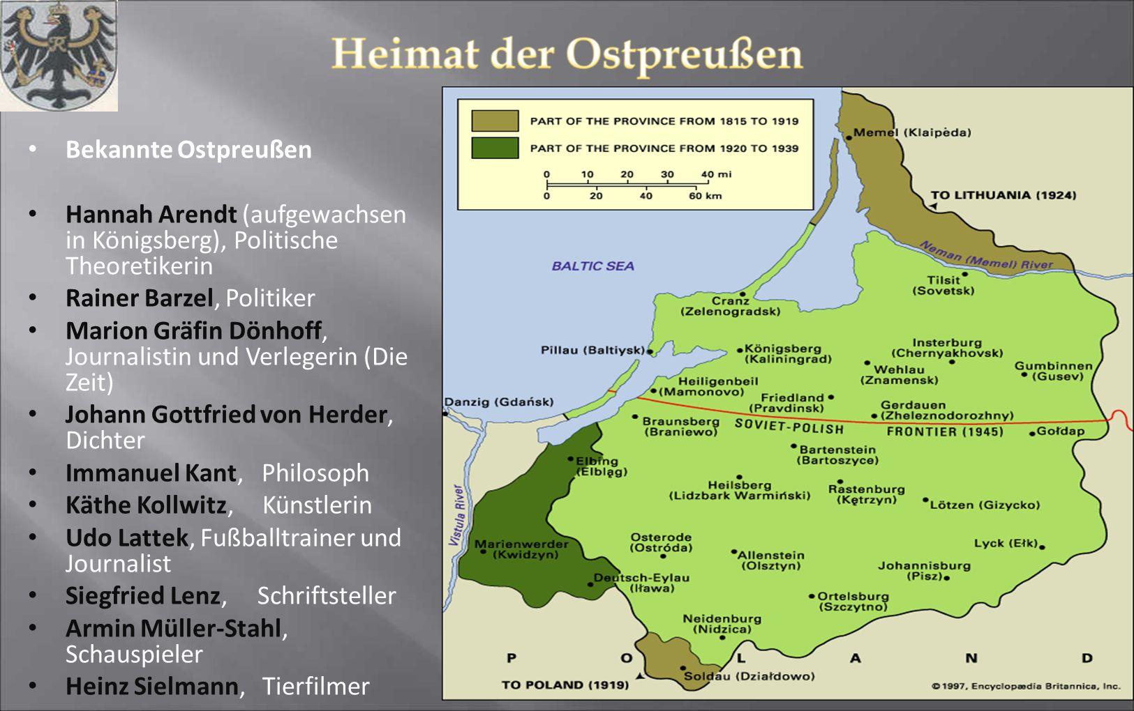 Bekannte Ostpreußen Hannah Arendt (aufgewachsen in Königsberg), Politische Theoretikerin. Rainer Barzel, Politiker.
