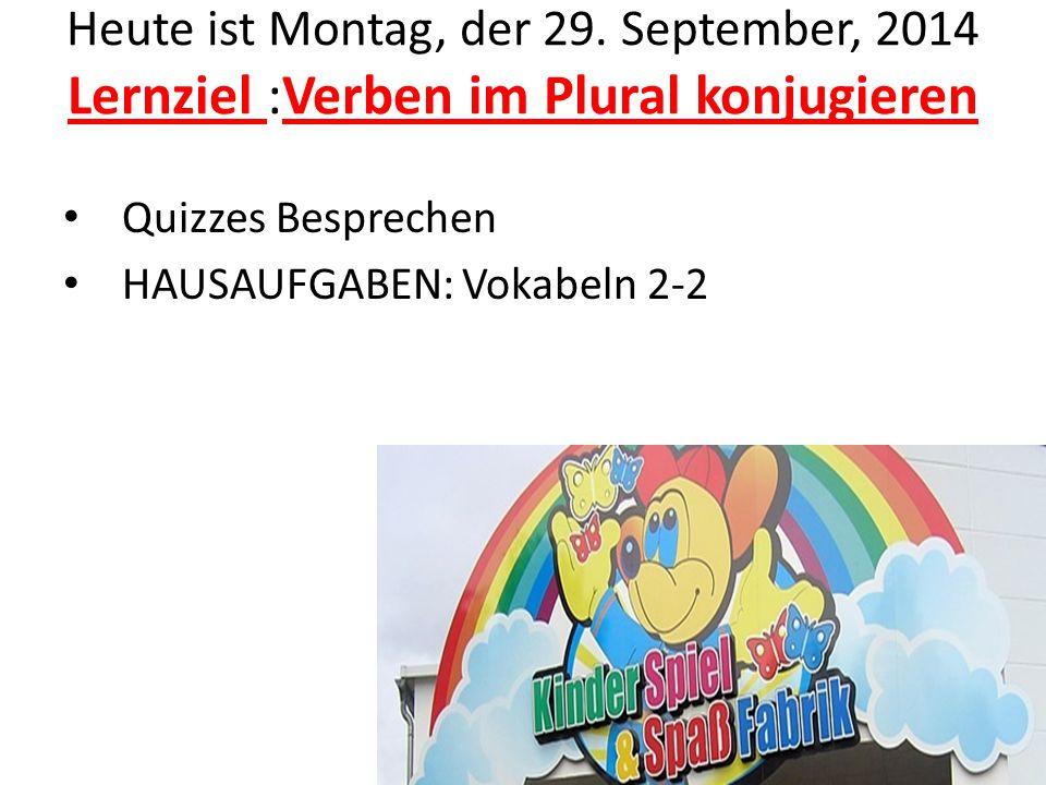 Heute ist Montag, der 29. September, 2014 Lernziel :Verben im Plural konjugieren