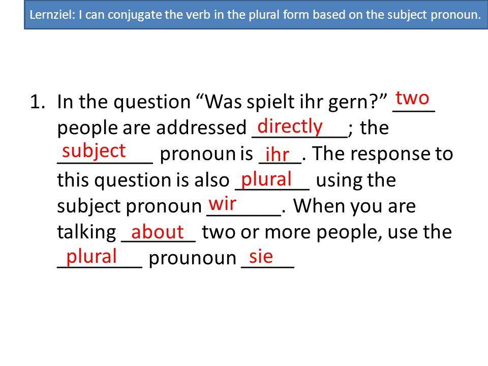 Lernziel: I can conjugate the verb in the plural form based on the subject pronoun.