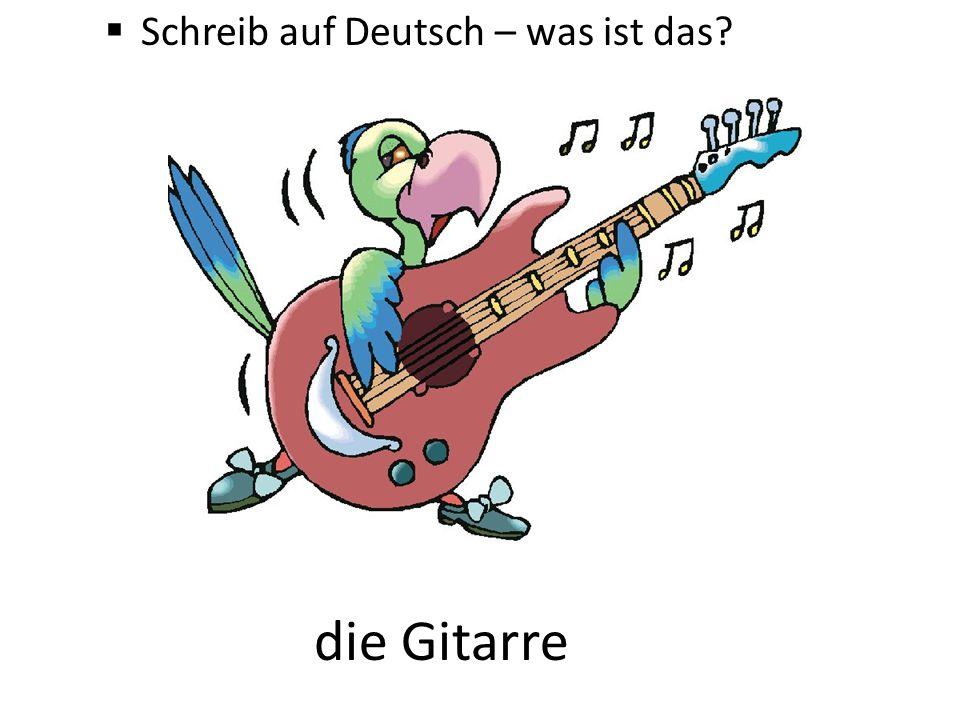 Schreib auf Deutsch – was ist das