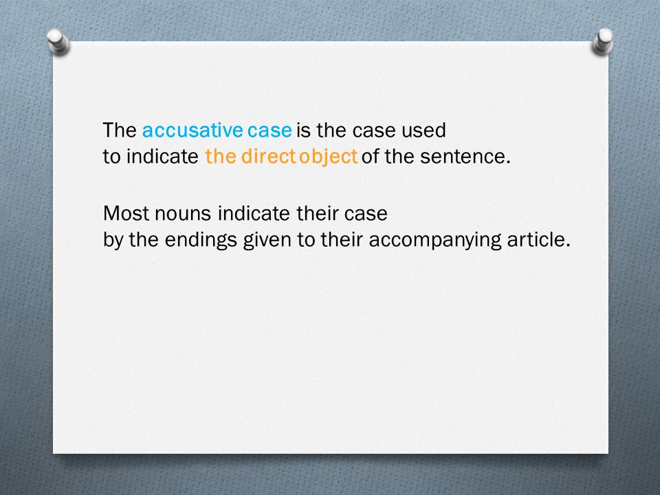 The accusative case is the case used to indicate the direct object of the sentence.