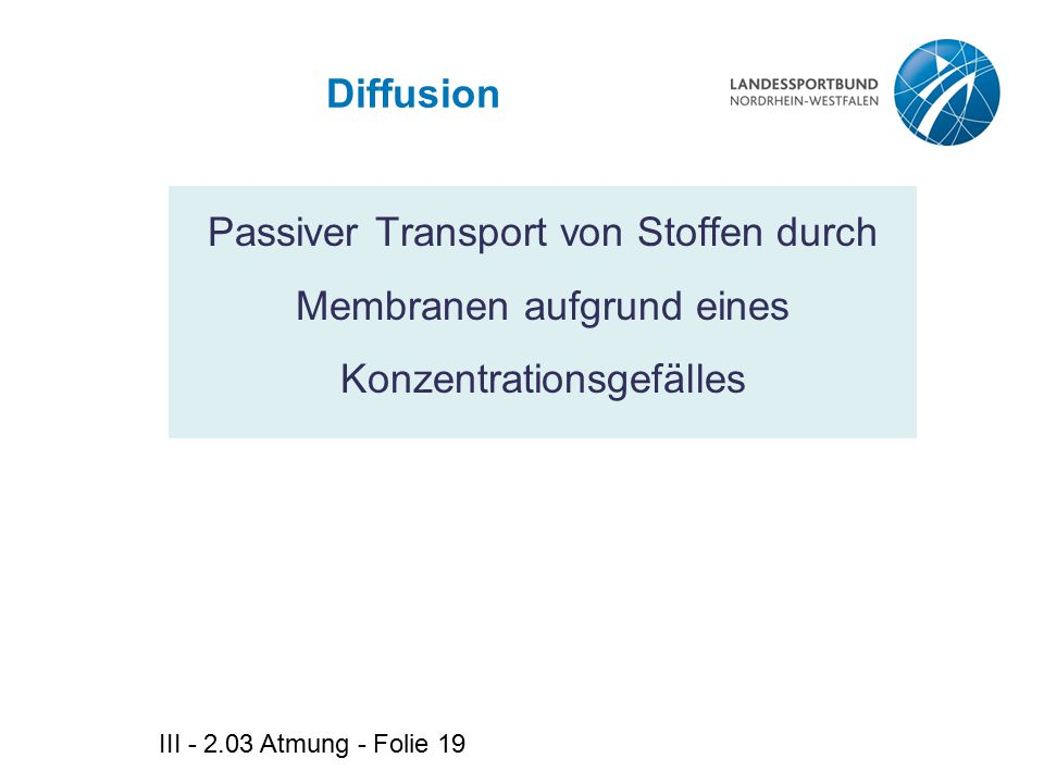 Diffusion Passiver Transport von Stoffen durch Membranen aufgrund eines Konzentrationsgefälles.