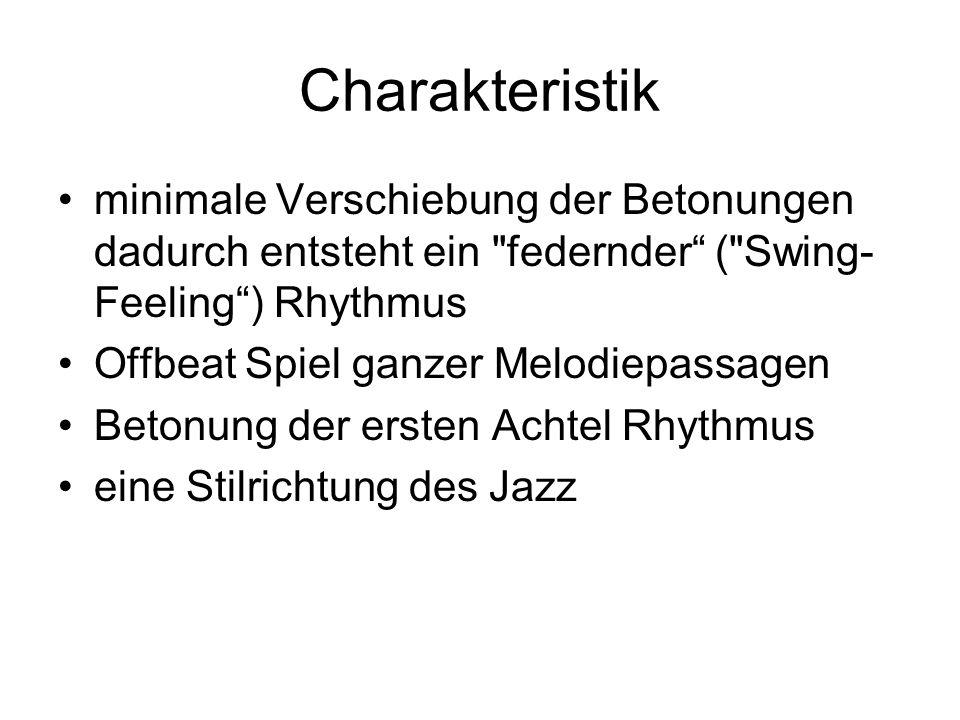 Charakteristik minimale Verschiebung der Betonungen dadurch entsteht ein federnder ( Swing-Feeling ) Rhythmus.