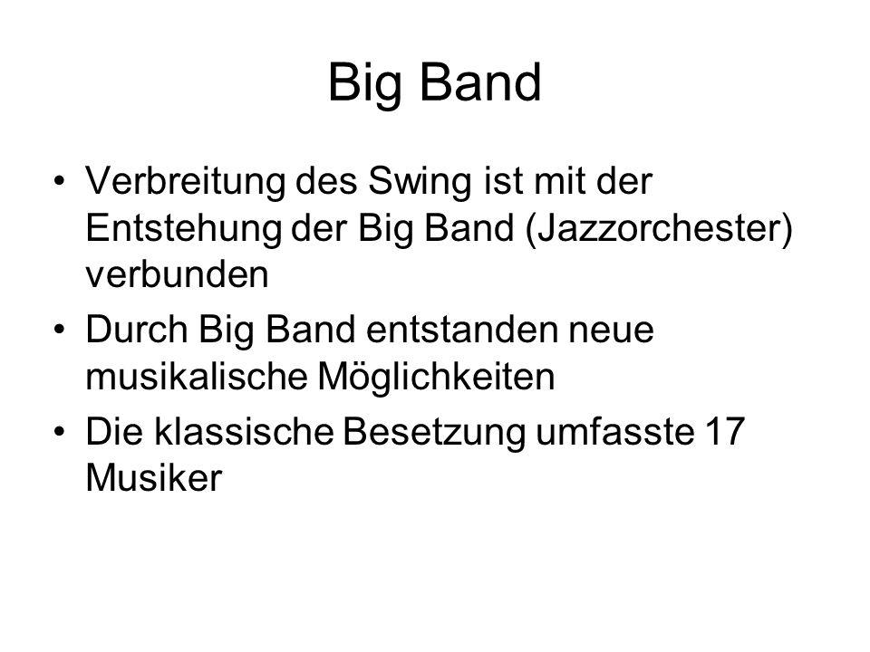 Big Band Verbreitung des Swing ist mit der Entstehung der Big Band (Jazzorchester) verbunden.