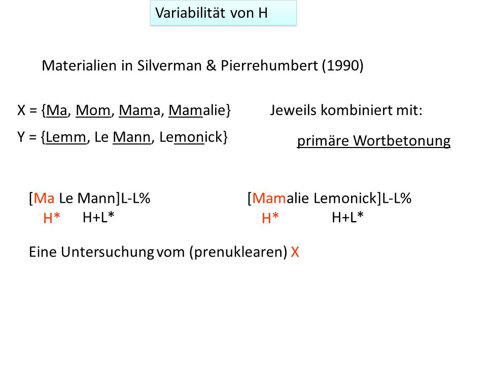 Variabilität von H Materialien in Silverman & Pierrehumbert (1990) X = {Ma, Mom, Mama, Mamalie} Y = {Lemm, Le Mann, Lemonick}