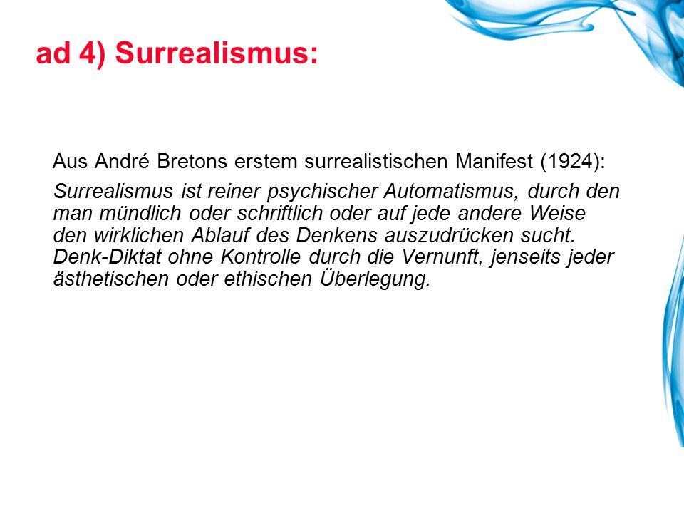 ad 4) Surrealismus: Aus André Bretons erstem surrealistischen Manifest (1924):