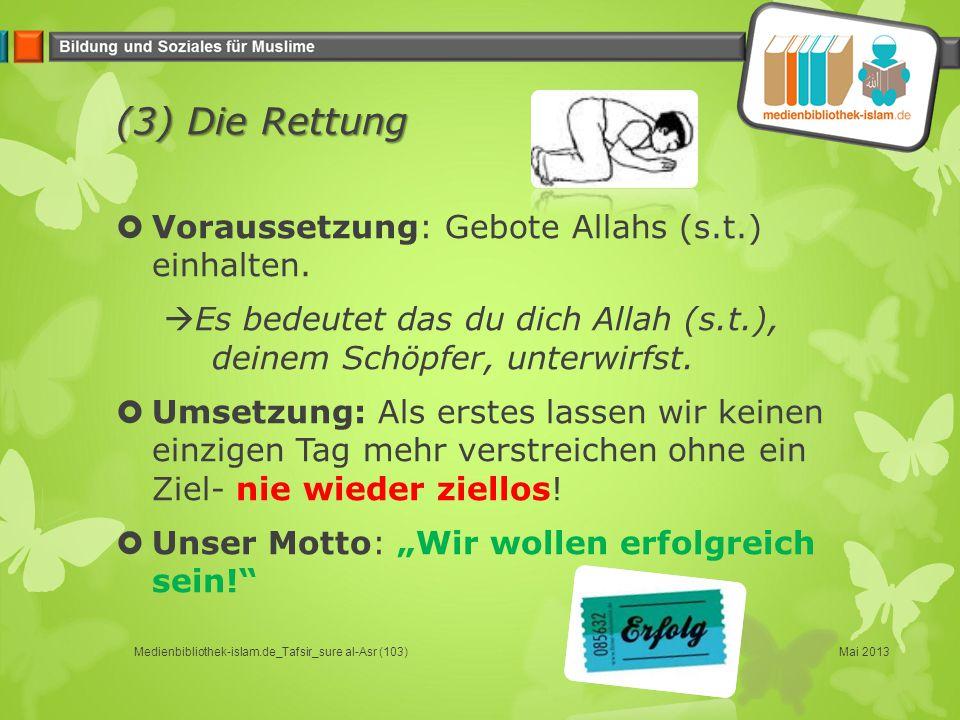 (3) Die Rettung Voraussetzung: Gebote Allahs (s.t.) einhalten.