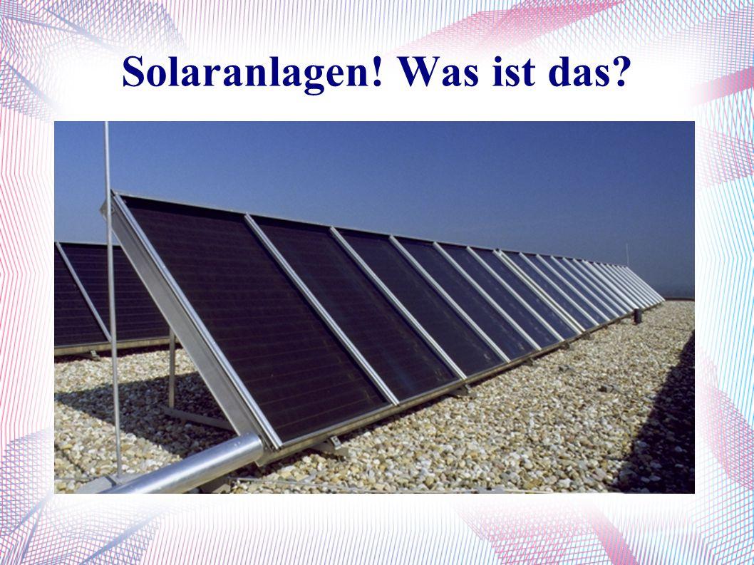 Solaranlagen! Was ist das