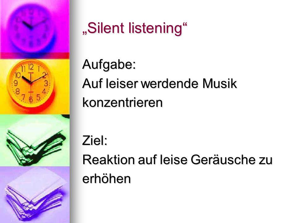 """""""Silent listening Aufgabe: Auf leiser werdende Musik konzentrieren"""