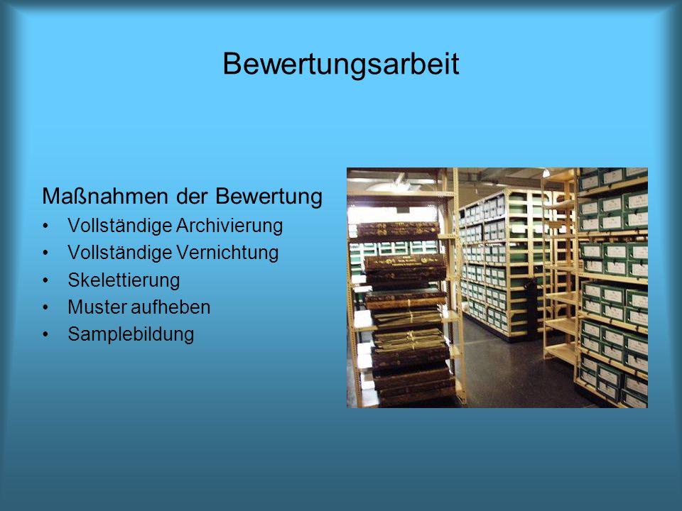 Bewertungsarbeit Maßnahmen der Bewertung Vollständige Archivierung