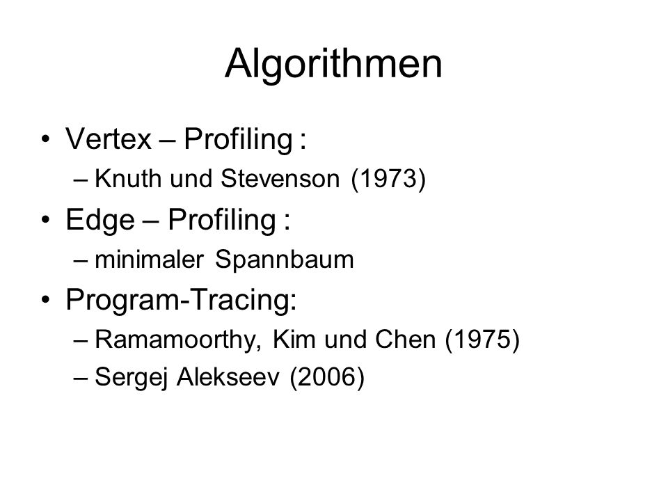 Algorithmen Vertex – Profiling : Edge – Profiling : Program-Tracing: