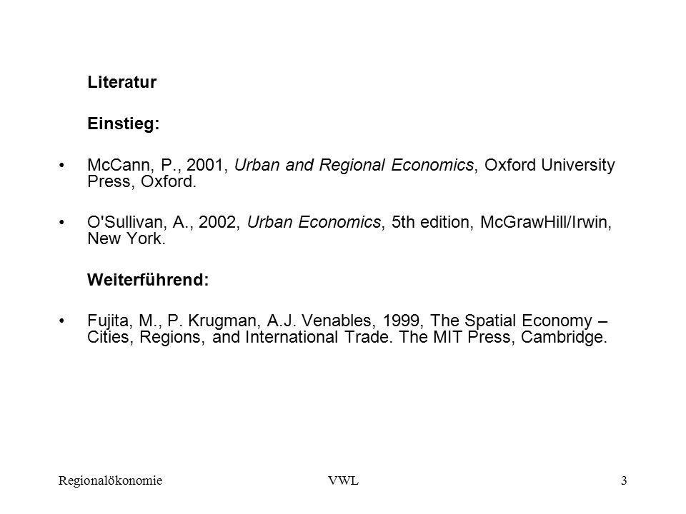 Literatur Einstieg: McCann, P., 2001, Urban and Regional Economics, Oxford University Press, Oxford.