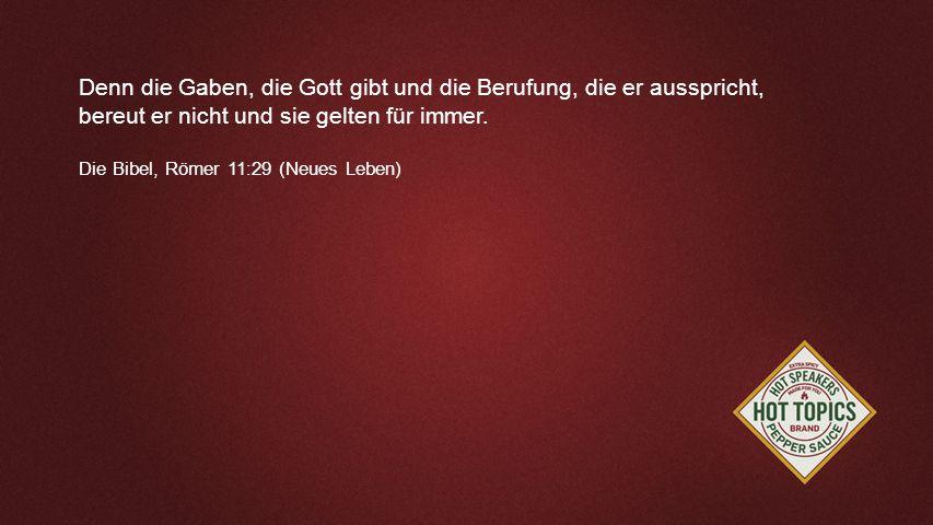 Denn die Gaben, die Gott gibt und die Berufung, die er ausspricht,