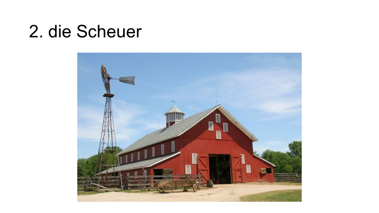 2. die Scheuer The barn