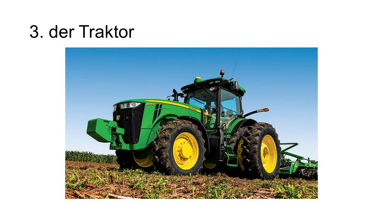 3. der Traktor The tractor