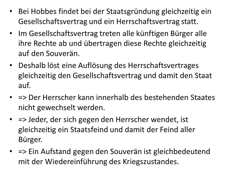 Bei Hobbes findet bei der Staatsgründung gleichzeitig ein Gesellschaftsvertrag und ein Herrschaftsvertrag statt.