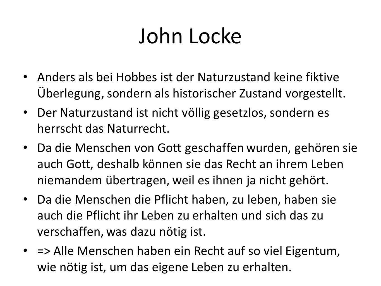John Locke Anders als bei Hobbes ist der Naturzustand keine fiktive Überlegung, sondern als historischer Zustand vorgestellt.