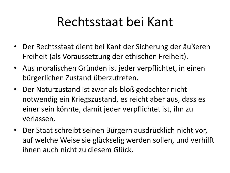 Rechtsstaat bei Kant Der Rechtsstaat dient bei Kant der Sicherung der äußeren Freiheit (als Voraussetzung der ethischen Freiheit).