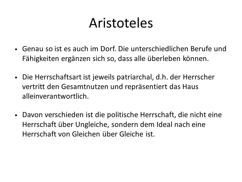 Aristoteles Genau so ist es auch im Dorf. Die unterschiedlichen Berufe und Fähigkeiten ergänzen sich so, dass alle überleben können.