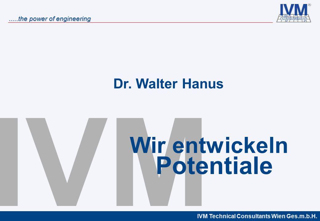Dr. Walter Hanus Wir entwickeln IVM Potentiale