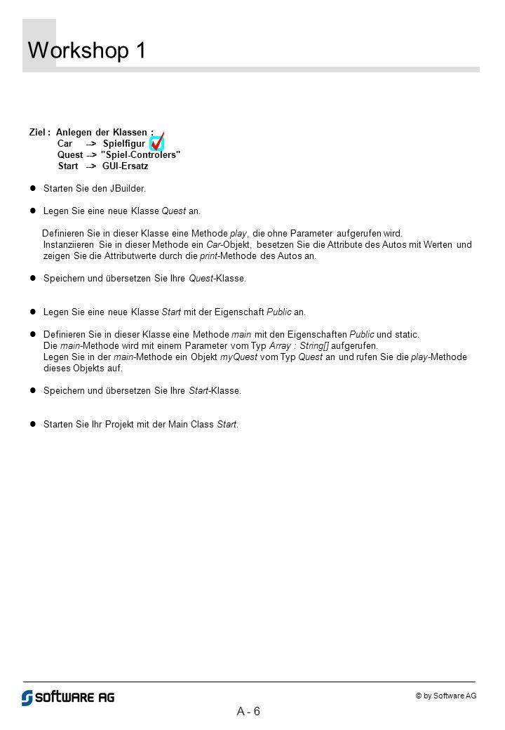 Workshop 1 Ziel : Anlegen der Klassen : Car --> Spielfigur Quest --> Spiel-Controlers Start --> GUI-Ersatz.
