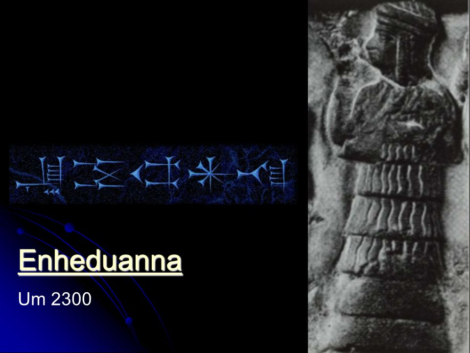 Enheduanna (ca. 2350-2315, mittlere Chronologie oder 2285-2250 v. Chr