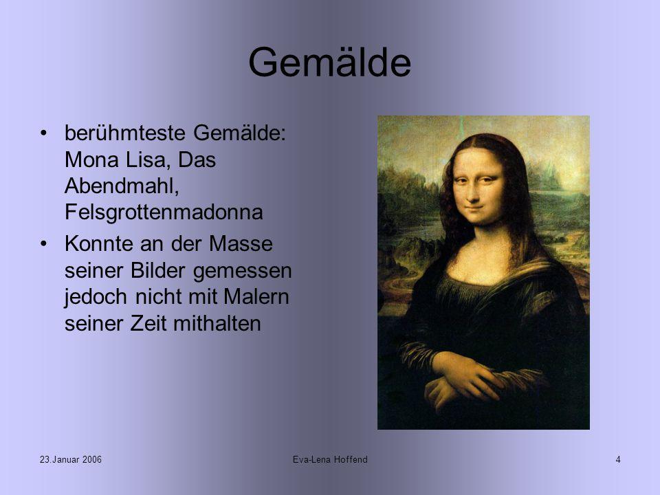 Gemälde berühmteste Gemälde: Mona Lisa, Das Abendmahl, Felsgrottenmadonna.