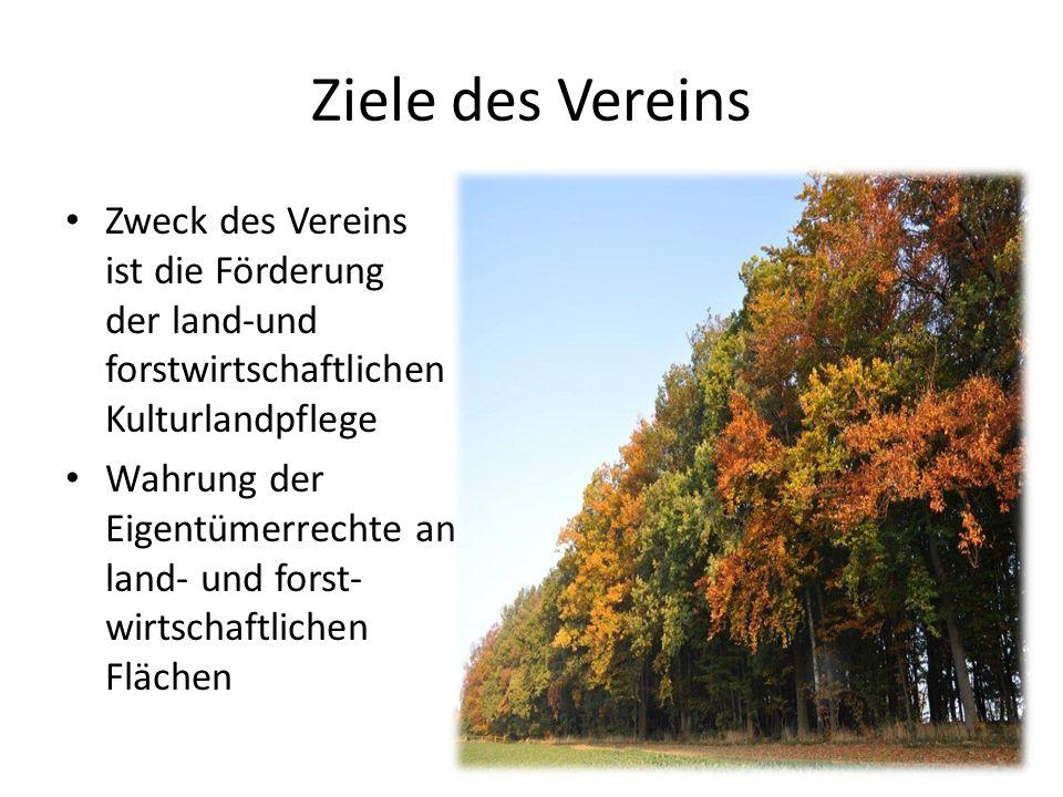 Ziele des Vereins Zweck des Vereins ist die Förderung der land-und forstwirtschaftlichen Kulturlandpflege.
