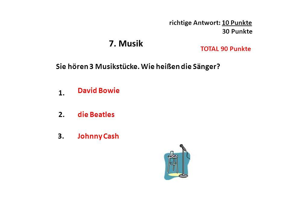 7. Musik Sie hören 3 Musikstücke. Wie heißen die Sänger David Bowie