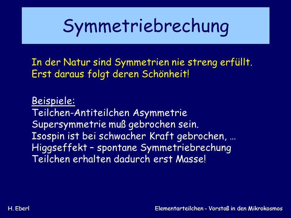 Symmetriebrechung In der Natur sind Symmetrien nie streng erfüllt.