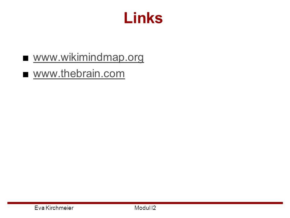 Links www.wikimindmap.org www.thebrain.com Modul I2