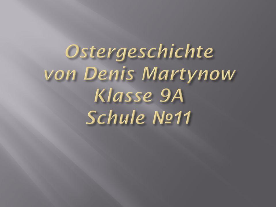 Ostergeschichte von Denis Martynow Klasse 9A Schule №11
