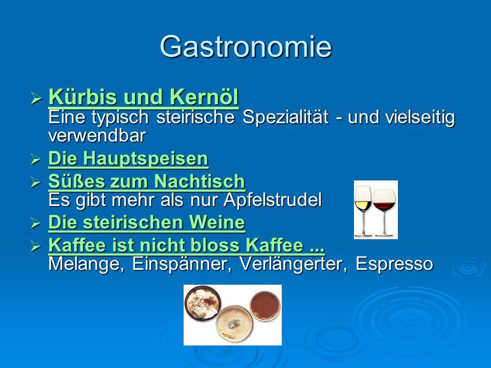 Gastronomie Kürbis und Kernöl Eine typisch steirische Spezialität - und vielseitig verwendbar. Die Hauptspeisen.
