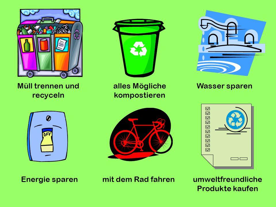Müll trennen und recyceln alles Mögliche kompostieren Wasser sparen