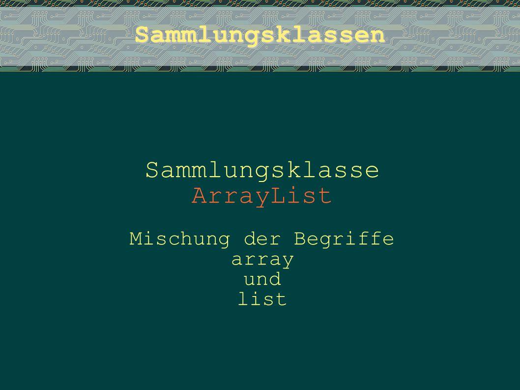 Sammlungsklasse ArrayList Mischung der Begriffe array und list