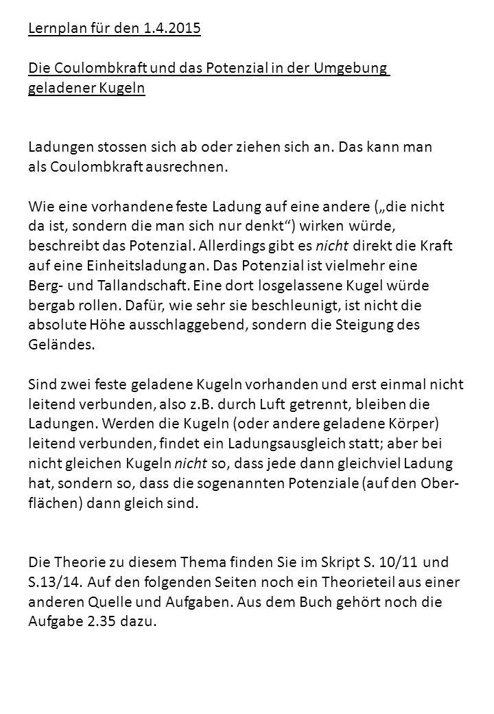 Lernplan für den 1.4.2015 Die Coulombkraft und das Potenzial in der Umgebung. geladener Kugeln.