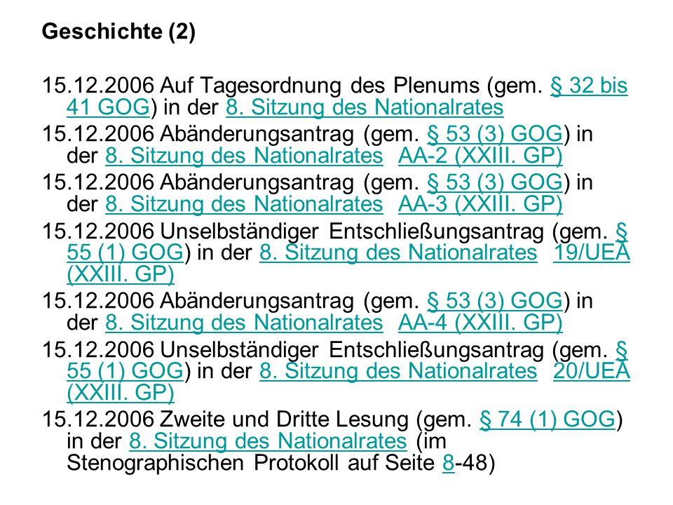 Geschichte (2) 15.12.2006 Auf Tagesordnung des Plenums (gem. § 32 bis 41 GOG) in der 8. Sitzung des Nationalrates.