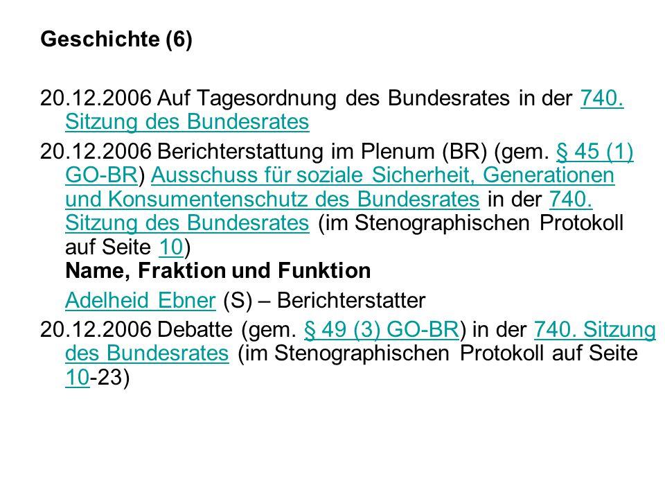 Geschichte (6) 20.12.2006 Auf Tagesordnung des Bundesrates in der 740. Sitzung des Bundesrates.