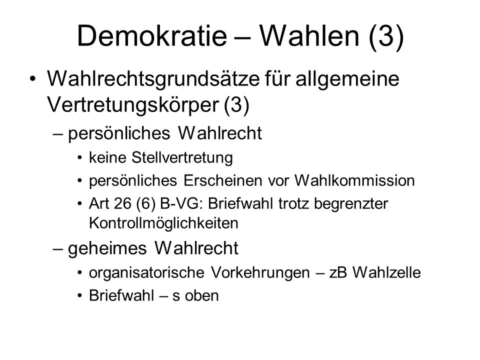 Demokratie – Wahlen (3) Wahlrechtsgrundsätze für allgemeine Vertretungskörper (3) persönliches Wahlrecht.