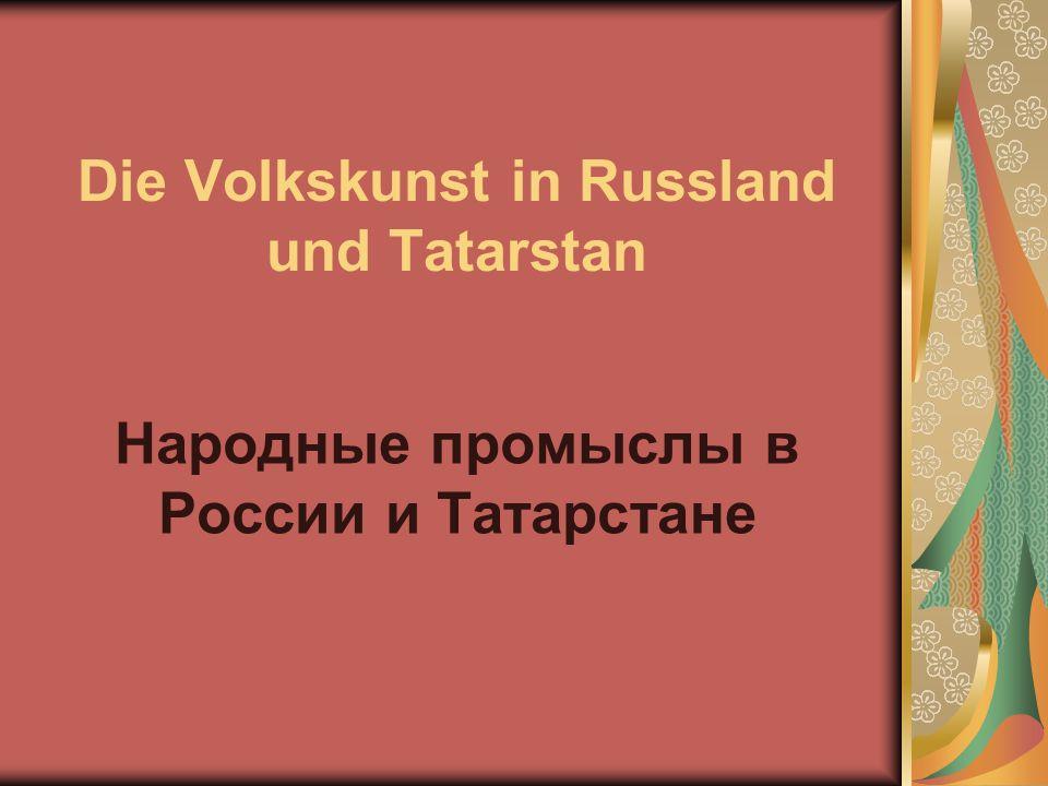 Die Volkskunst in Russland und Tatarstan