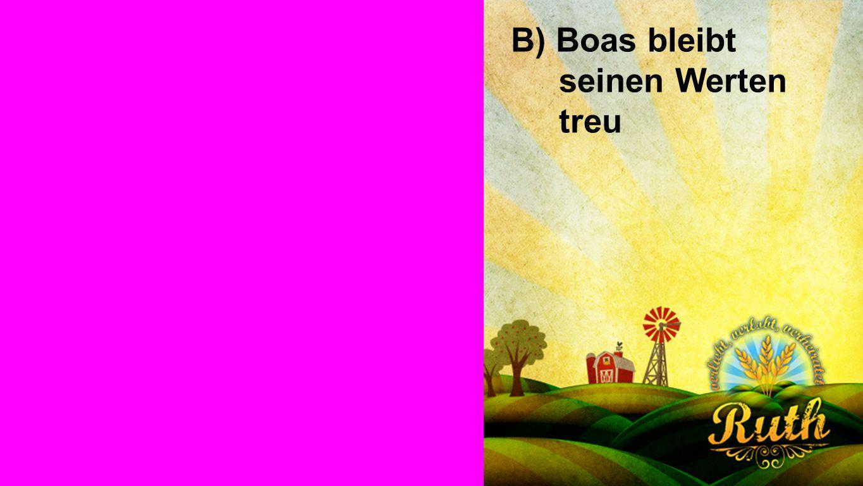 B) Boas bleibt seinen Werten treu