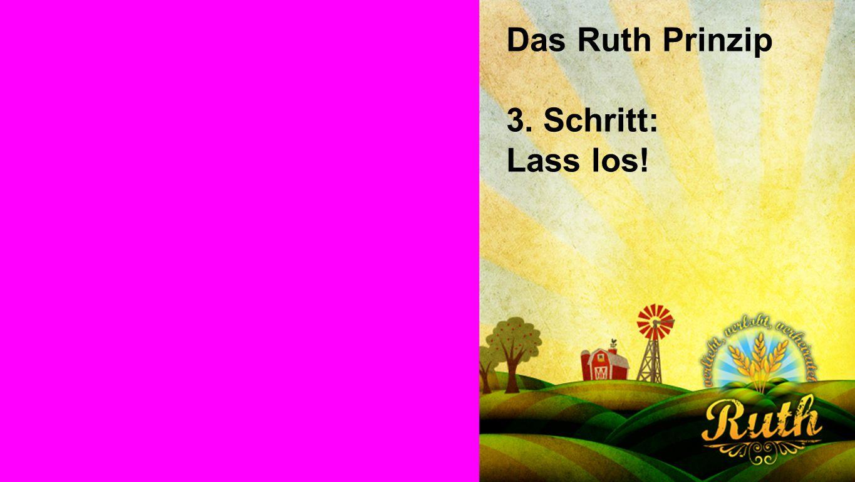 Seiteneinblender Das Ruth Prinzip 3. Schritt: Lass los!