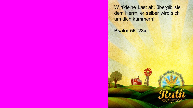Seiteneinblender Wirf deine Last ab, übergib sie dem Herrn; er selber wird sich um dich kümmern.