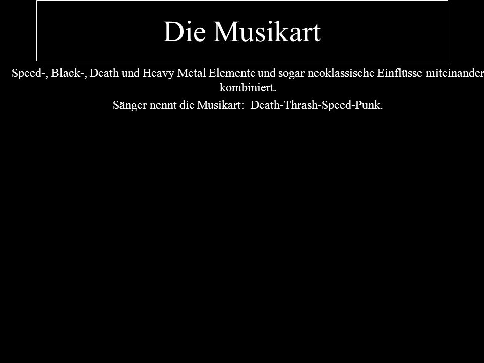 Sänger nennt die Musikart: Death-Thrash-Speed-Punk.
