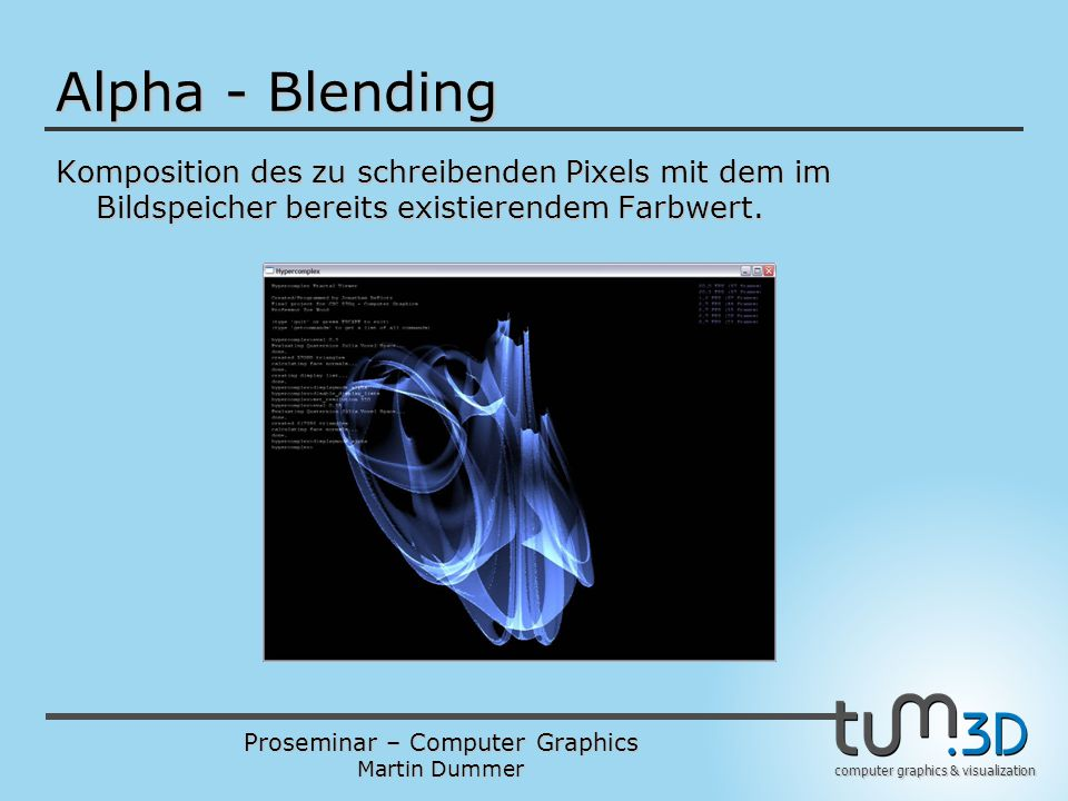 Alpha - Blending Komposition des zu schreibenden Pixels mit dem im Bildspeicher bereits existierendem Farbwert.