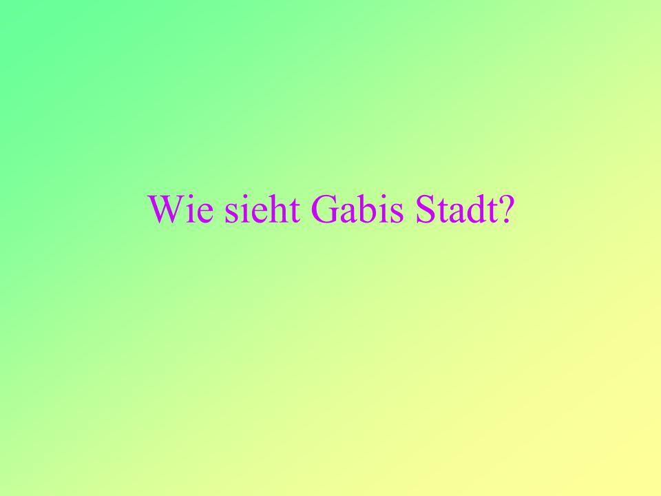 Wie sieht Gabis Stadt